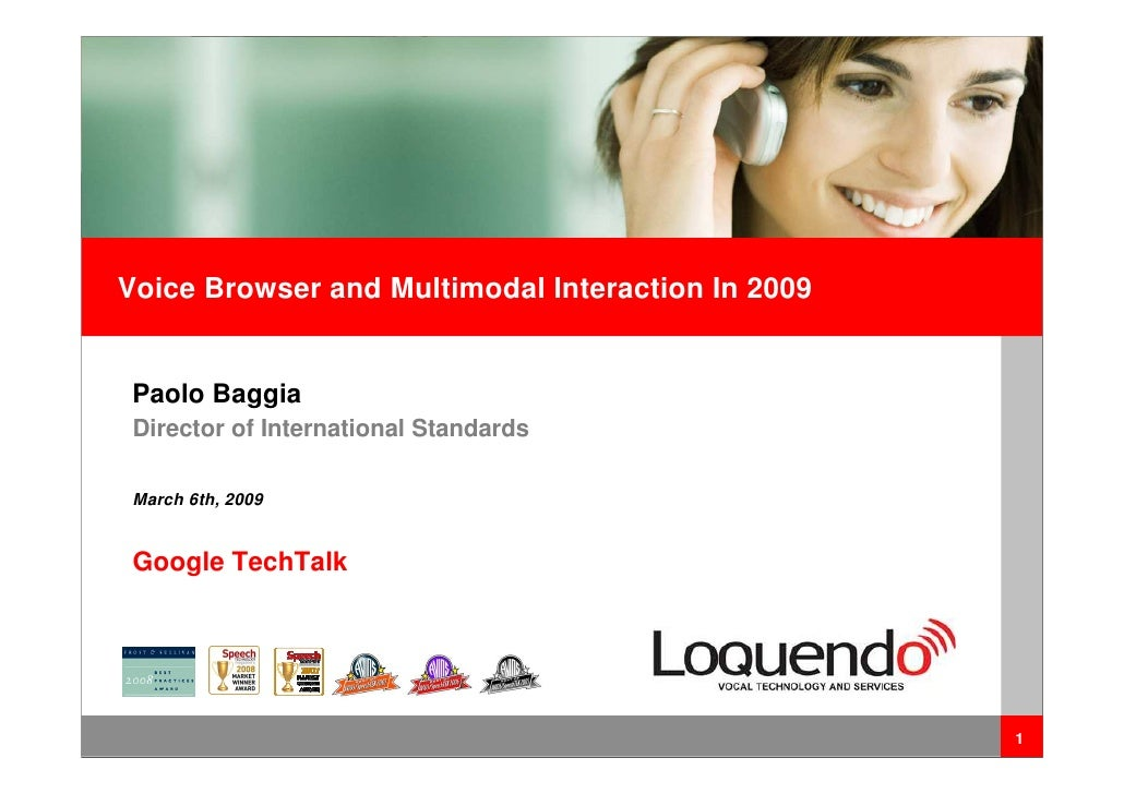 Voice Browser and Multimodal Interaction In 2009      Paolo Baggia    Director of International Standards     March 6th, 2...