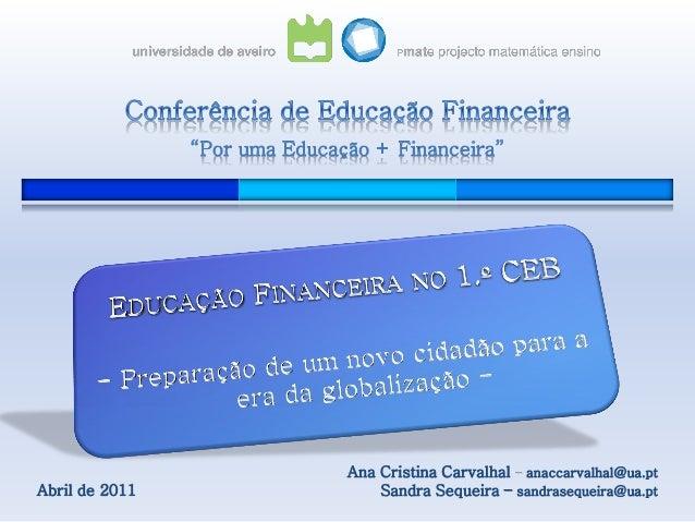 Abril de 2011 Ana Cristina Carvalhal – anaccarvalhal@ua.pt Sandra Sequeira – sandrasequeira@ua.pt