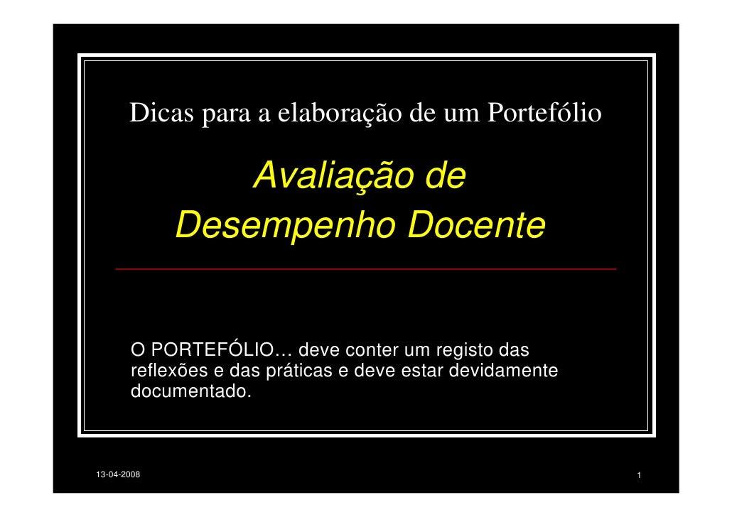 Dicas para a elaboração de um Portefólio                 Avaliação de             Desempenho Docente       O PORTEFÓLIO… d...
