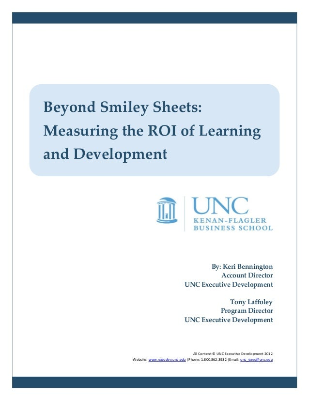 Beyond Smiley Sheets:Measuring the ROI of Learningand Development                                              By: Keri Be...