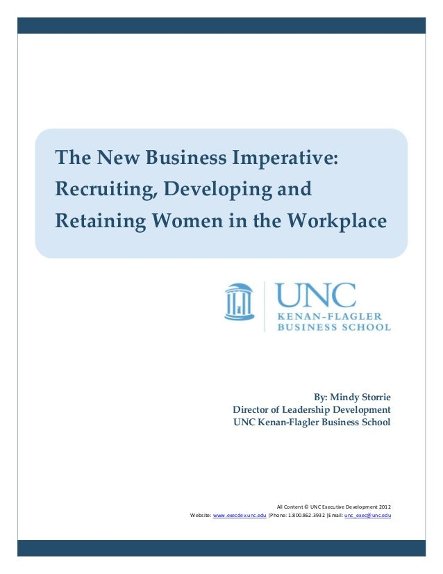 The New Business Imperative:Recruiting, Developing andRetaining Women in the Workplace                                    ...