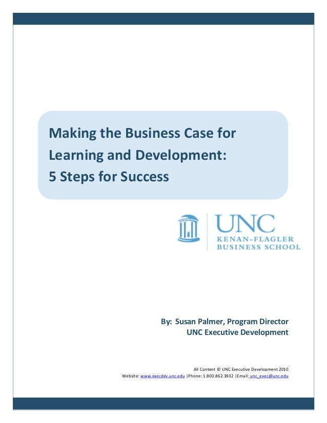 Making the Business Case forLearning and Development:5 Steps for Success                           By: Susan Palmer, Progr...