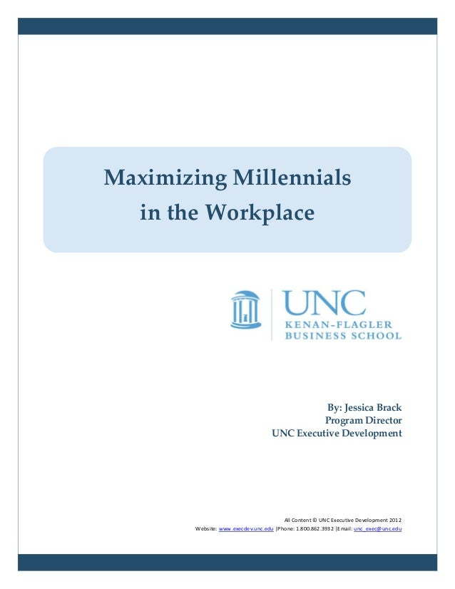 Maximizing Millennials   in the Workplace                                               By: Jessica Brack                 ...