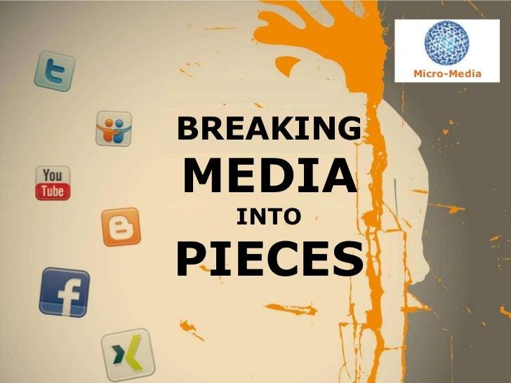 Micro-Media                    BREAKING                    MEDIA                      INTO                    PIECES      ...