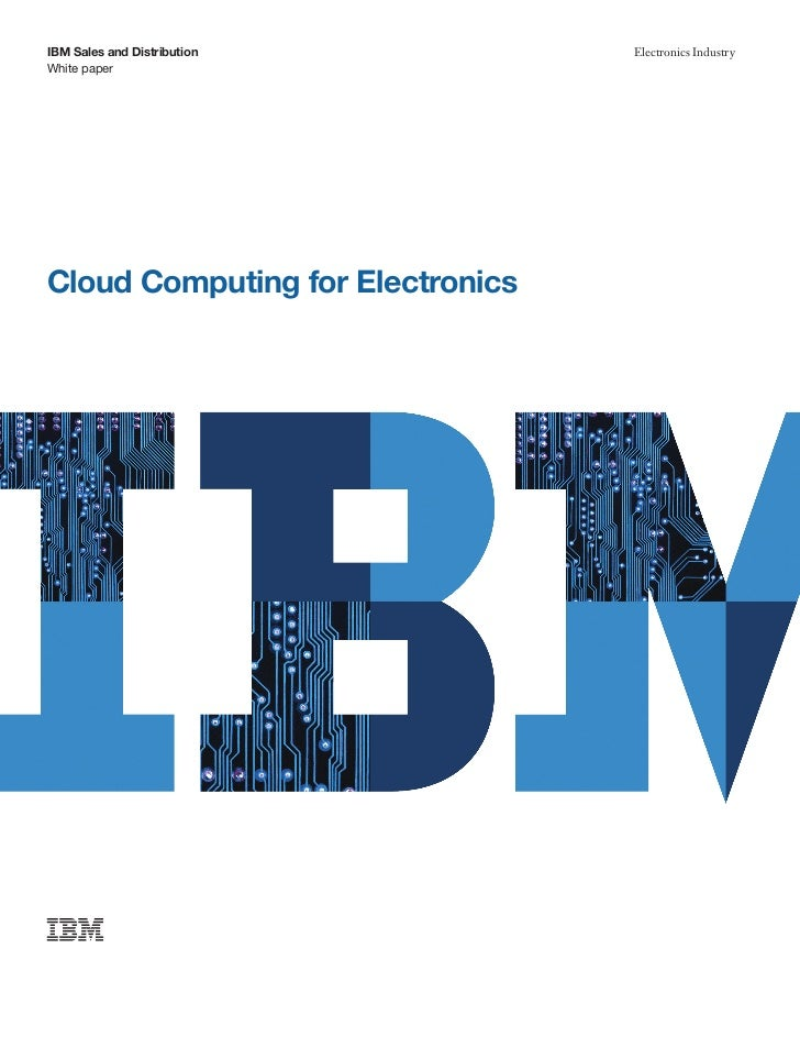 IBM Sales and Distribution        Electronics IndustryWhite paperCloud Computing for Electronics