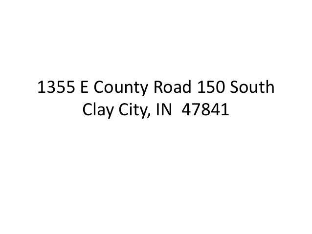 1355 E County Road 150 South Clay City, IN 47841