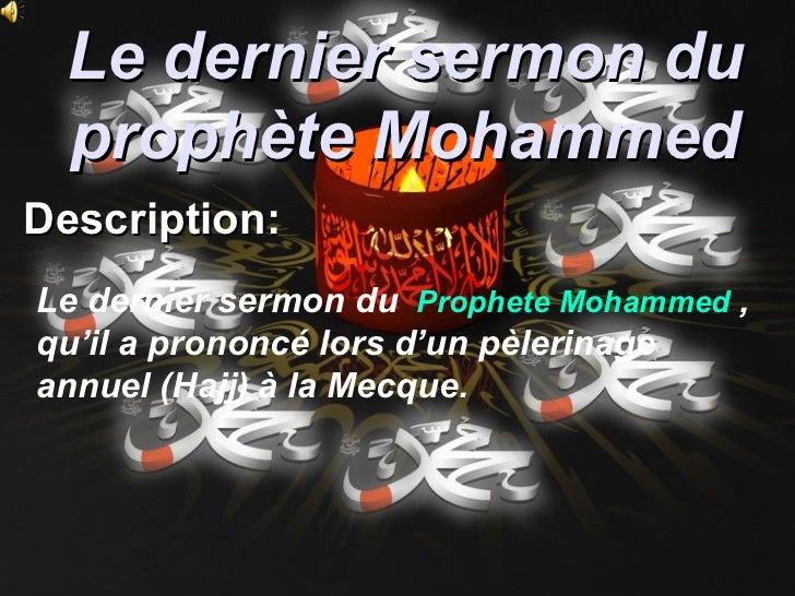 Le dernier sermon du prophète MohammedDescription:Le dernier sermon du Prophete Mohammed ,qu'il a prononcé lors d'un pèler...