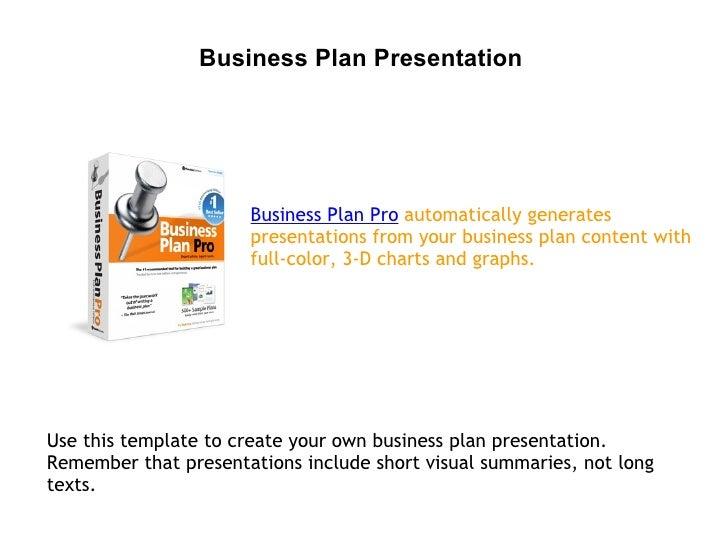 Business Plan Presentation                      Business Plan Pro automatically generates                      presentatio...