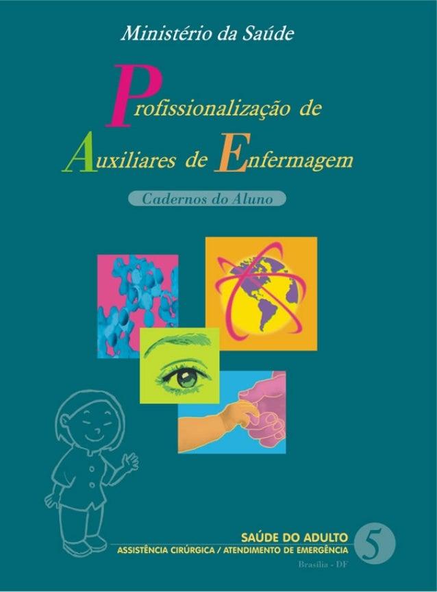 P A  rofissionalização de  uxiliares de  Enfermagem  Cadernos do Aluno  SAÚDE DO ADULTO: ASSISTÊNCIA CIRÚRGICA / ATENDIMEN...
