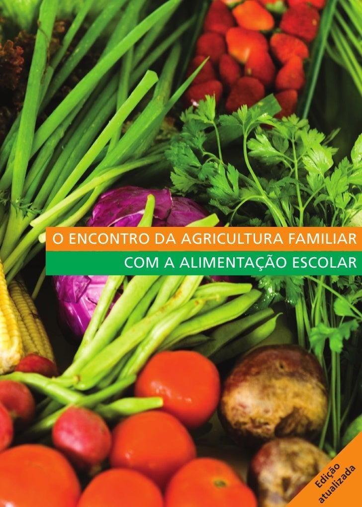 O encontro da Agricultura Familiar        com a Alimentação Escolar                                liz o                  ...