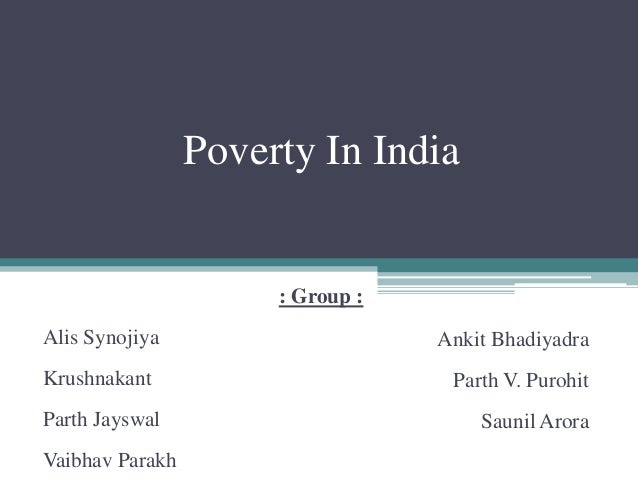Poverty In India                      : Group :Alis Synojiya                     Ankit BhadiyadraKrushnakant              ...