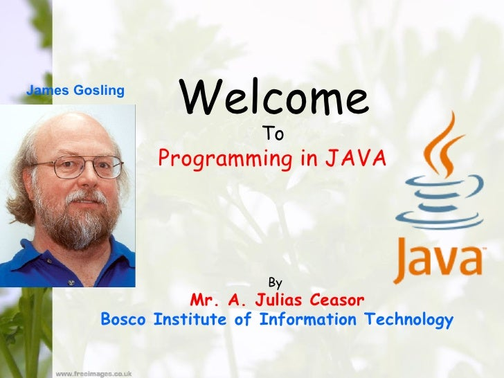 James Gosling                 Welcome                           To                Programming in JAVA                     ...