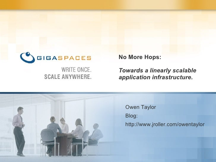 No More Hops: Towards a linearly scalable application infrastructure. Owen Taylor Blog: http://www.jroller.com/owentaylor