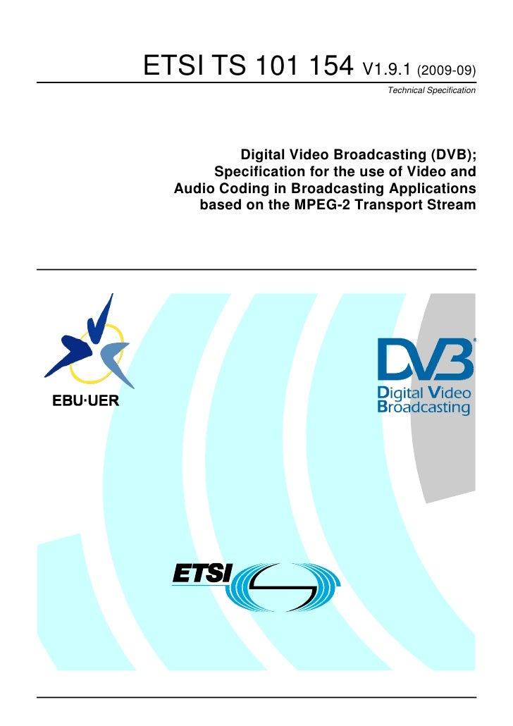 ETSI TS 101 154 V1.9.1 (2009-09)                                Technical Specification          Digital Video Broadcastin...