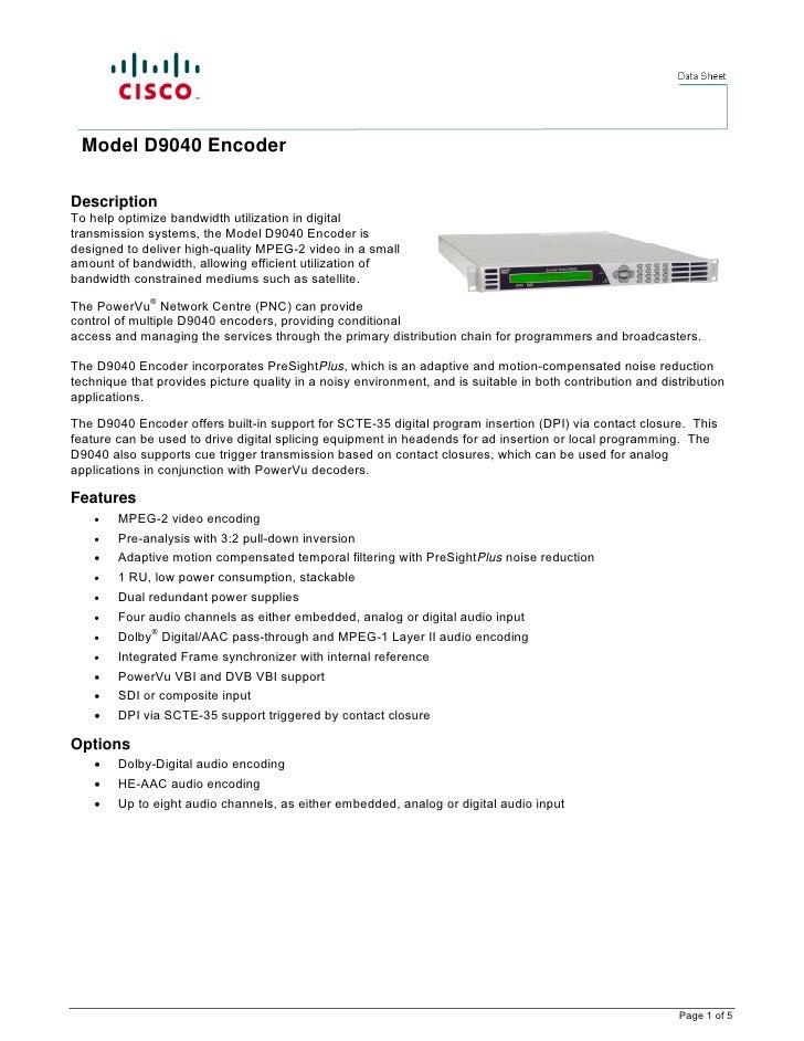 Model D9040 EncoderDescriptionTo help optimize bandwidth utilization in digitaltransmission systems, the Model D9040 Encod...