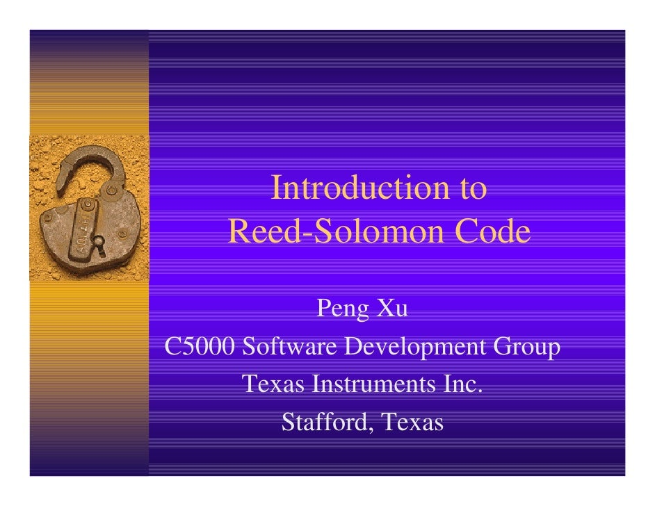 Introduction to     Reed-Solomon Code             Peng XuC5000 Software Development Group      Texas Instruments Inc.     ...