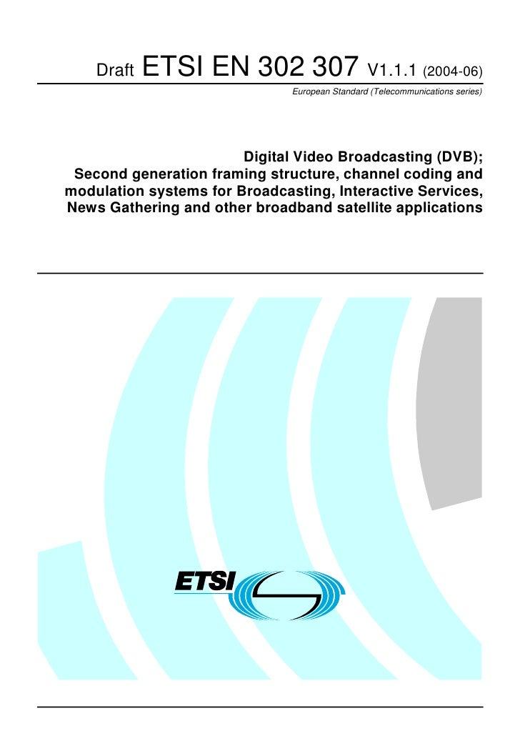 Draft   ETSI EN 302 307 V1.1.1 (2004-06)                               European Standard (Telecommunications series)      ...
