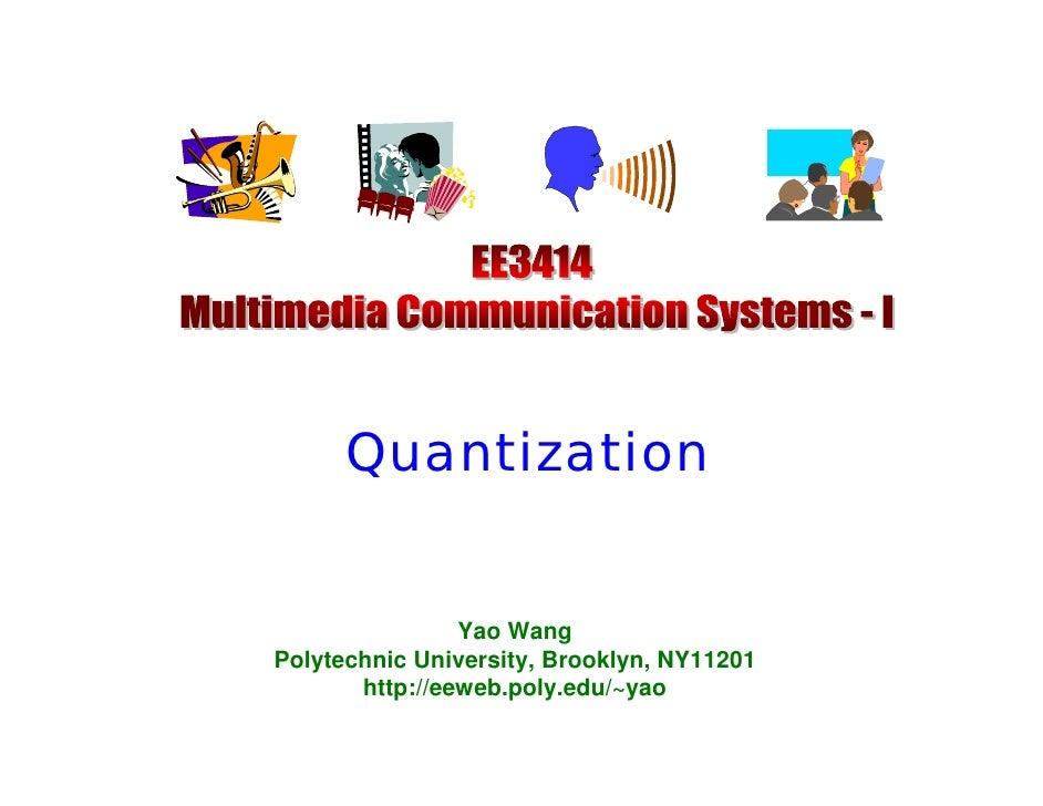 Quantization                Yao WangPolytechnic University, Brooklyn, NY11201       http://eeweb.poly.edu/~yao
