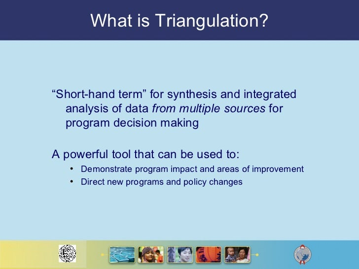 """What is Triangulation? <ul><li>"""" Short-hand term"""" for synthesis and integrated analysis of data  from multiple sources  fo..."""