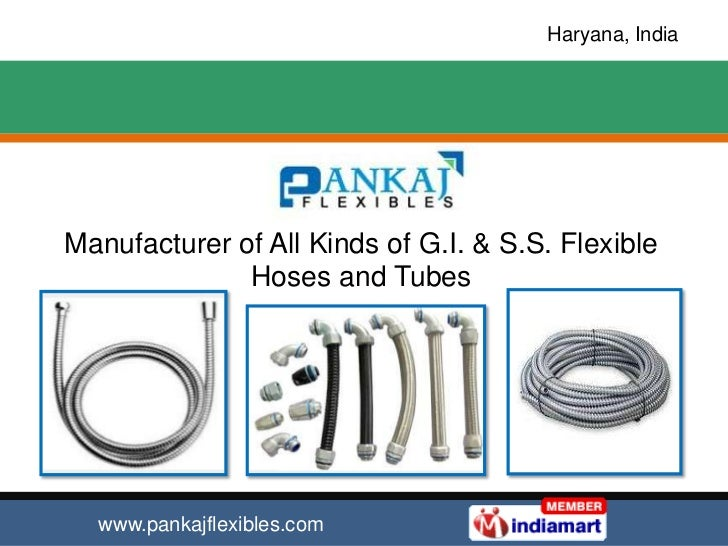 Haryana, IndiaManufacturer of All Kinds of G.I. & S.S. Flexible              Hoses and Tubes  www.pankajflexibles.com