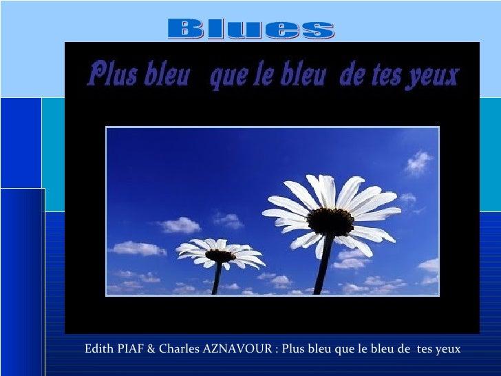 Blues Edith PIAF & Charles AZNAVOUR : Plus bleu que le bleu de  tes yeux