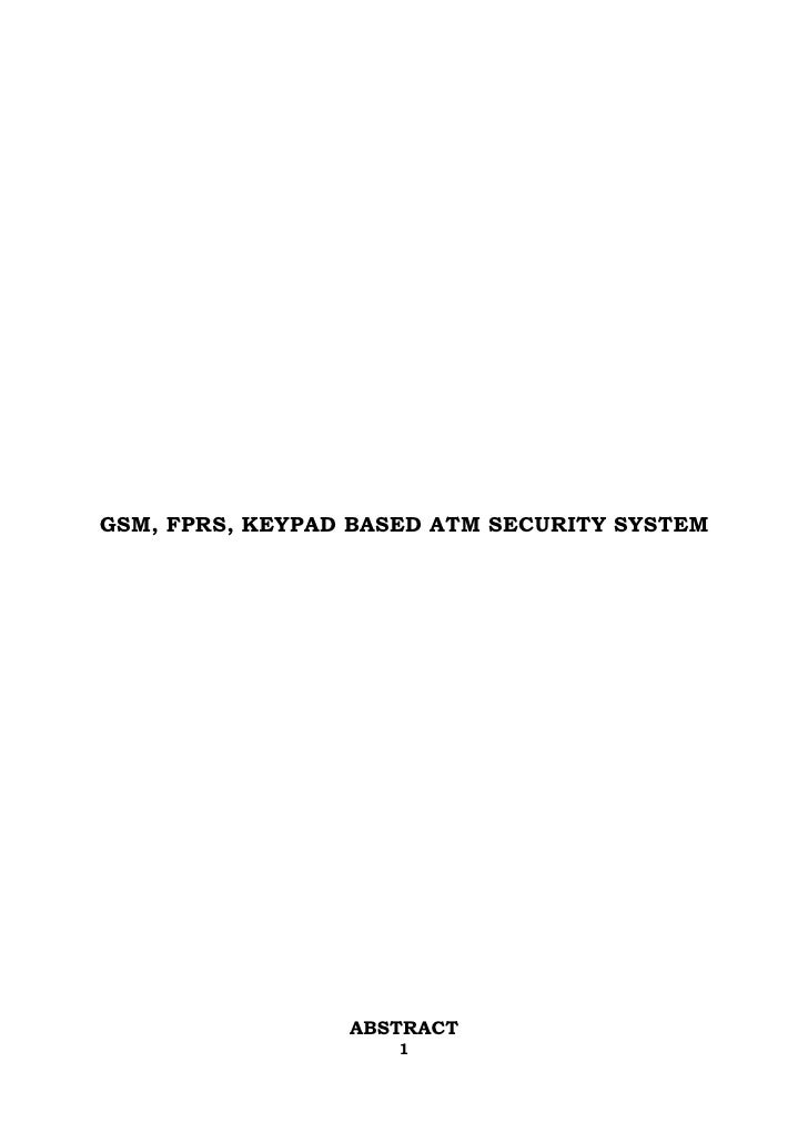 GSM, FPRS, KEYPAD BASED ATM SECURITY SYSTEM                 ABSTRACT                     1