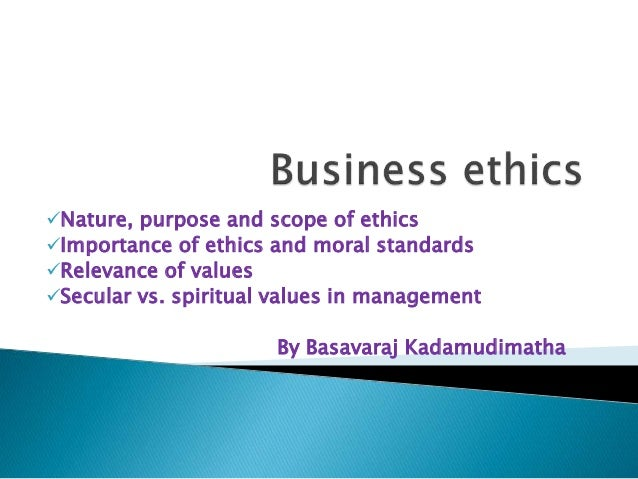 scope of business ethics Abstractdue to its multi-disciplinary nature, there are a variety of conceptions about the scope of business ethics as academic field confusion about the scope of.
