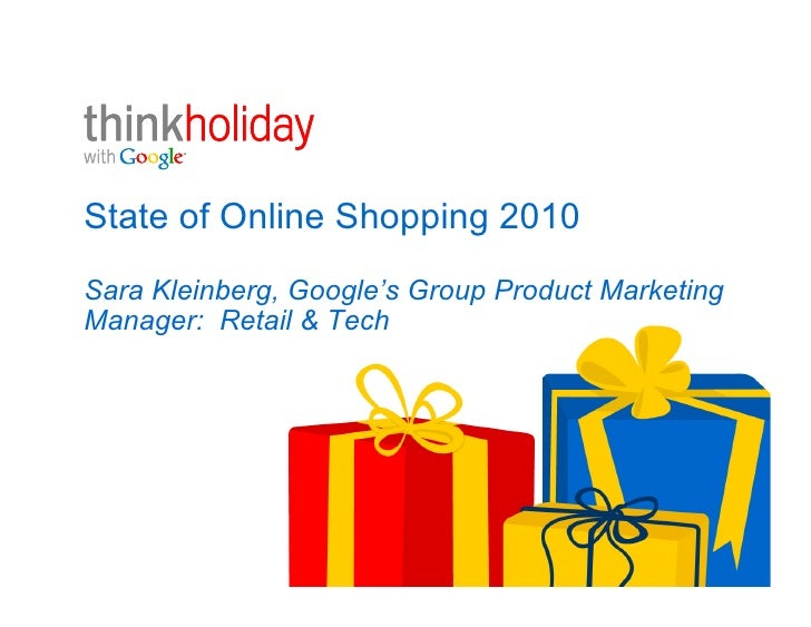 State of Online Shopping 2010Sara Kleinberg, Google's Group Product MarketingManager: Retail & Tech