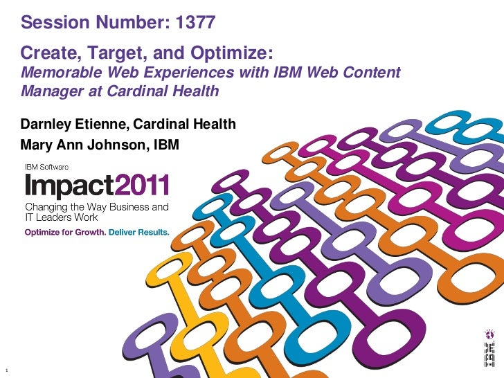 Session Number: 1377    Create, Target, and Optimize:    Memorable Web Experiences with IBM Web Content    Manager at Card...