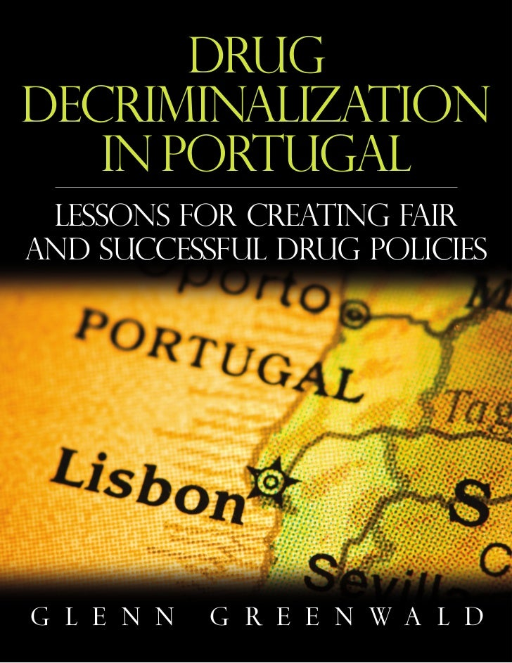 DrugDECRIMINALIZATION   IN PORTUGAL Lessons for Creating Fairand Successful Drug PoliciesG L E N N   G R E E N WA L D