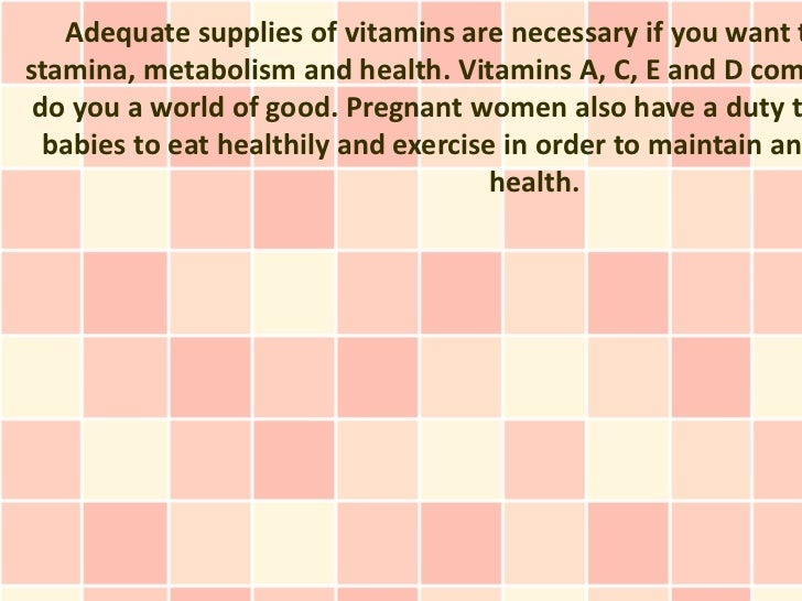 Adequate supplies of vitamins are necessary if you want tstamina, metabolism and health. Vitamins A, C, E and D com do you...