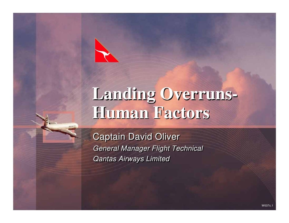 Landing Overruns- Human Factors Captain David Oliver General Manager Flight Technical Qantas Airways Limited              ...