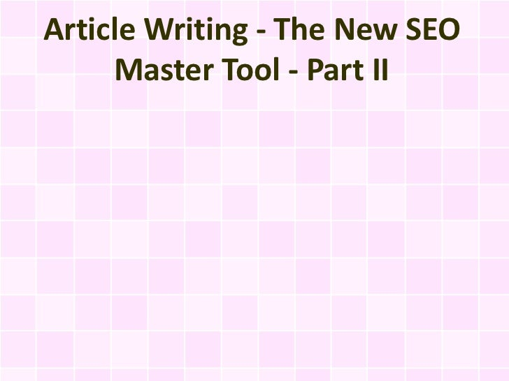 Article Writing - The New SEO     Master Tool - Part II