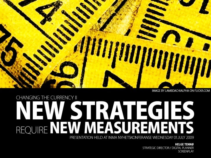 New Strategies Require New Measurements