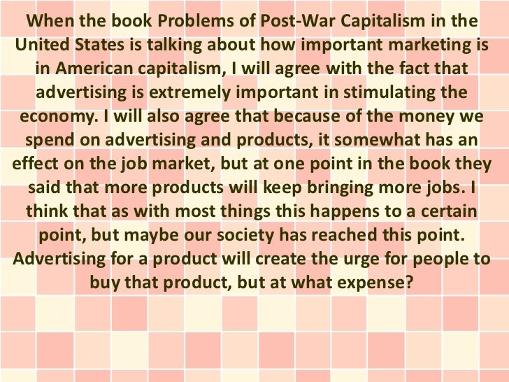 When the book Problems of Post-War Capitalism in theUnited States is talking about how important marketing is   in America...