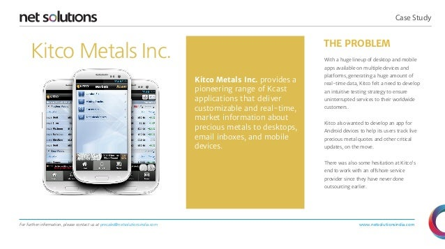 Case Study  THE PROBLEM  Kitco Metals Inc.  With a huge lineup of desktop and mobile apps available on multiple devices an...