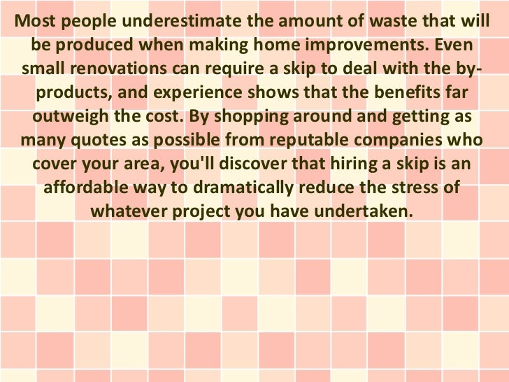 Most people underestimate the amount of waste that will be produced when making home improvements. Evensmall renovations c...