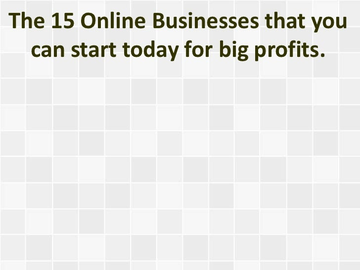 The 15 Online Businesses that you  can start today for big profits.