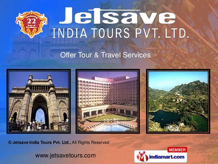 Offer Tour & Travel Services© Jetsave India Tours Pvt. Ltd., All Rights Reserved             www.jetsavetours.com
