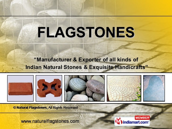 """ Manufacturer & Exporter of all kinds of Indian Natural Stones & Exquisite Handicrafts"" FLAGSTONES"