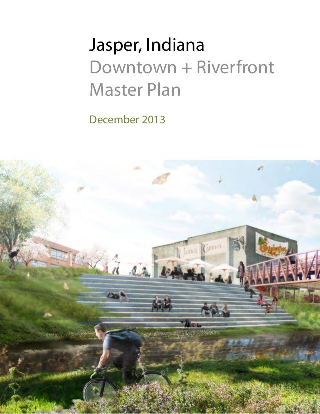 Jasper, Indiana Downtown + Riverfront Master Plan December 2013