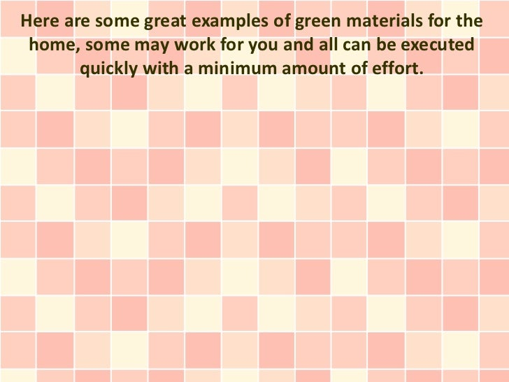 Here are some great examples of green materials for the home, some may work for you and all can be executed       quickly ...