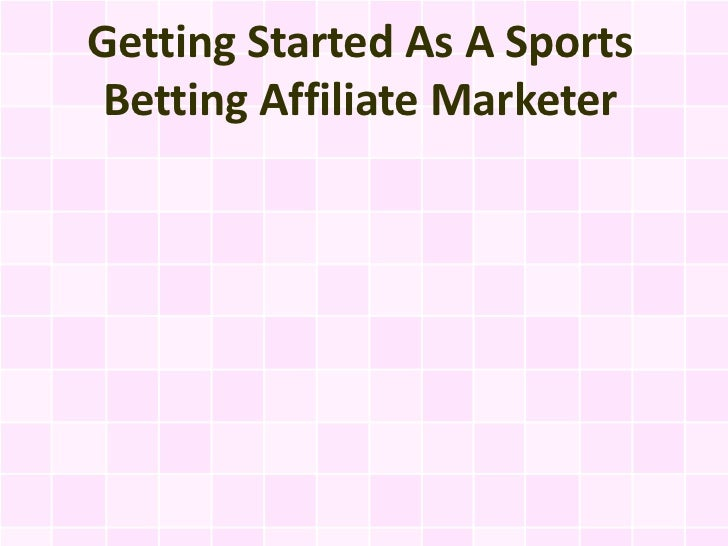Getting Started As A Sports Betting Affiliate Marketer