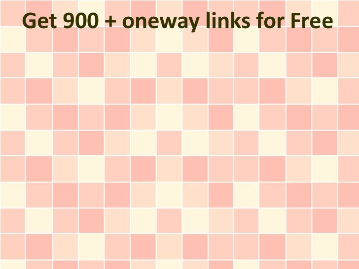 Get 900 + oneway links for Free