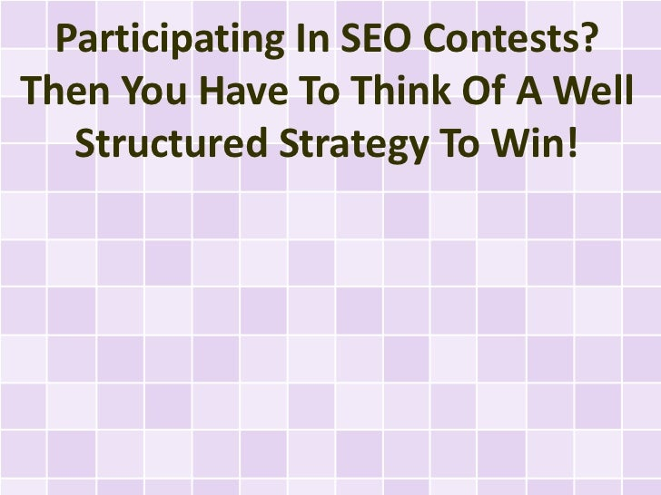 Participating In SEO Contests? Then You Have To Think Of A Well Structured Strategy To Win!