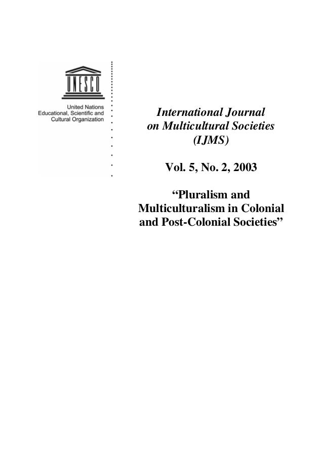 "International Journal on Multicultural Societies (IJMS) Vol. 5, No. 2, 2003 ""Pluralism and Multiculturalism in Colonial an..."