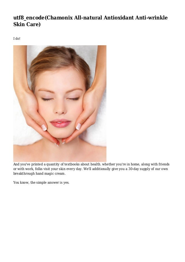 utf8_encode(Chamonix All-natural Antioxidant Anti-wrinkle Skin Care) I do!  And you've printed a quantity of textbooks abo...