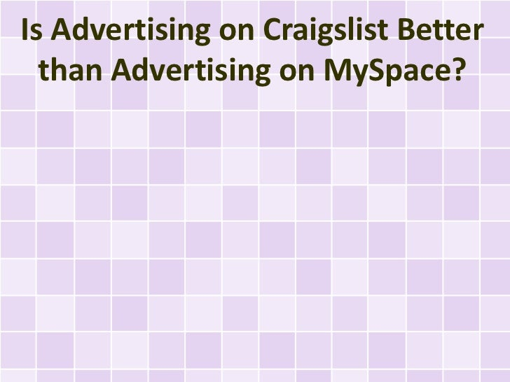 Is Advertising on Craigslist Better  than Advertising on MySpace?