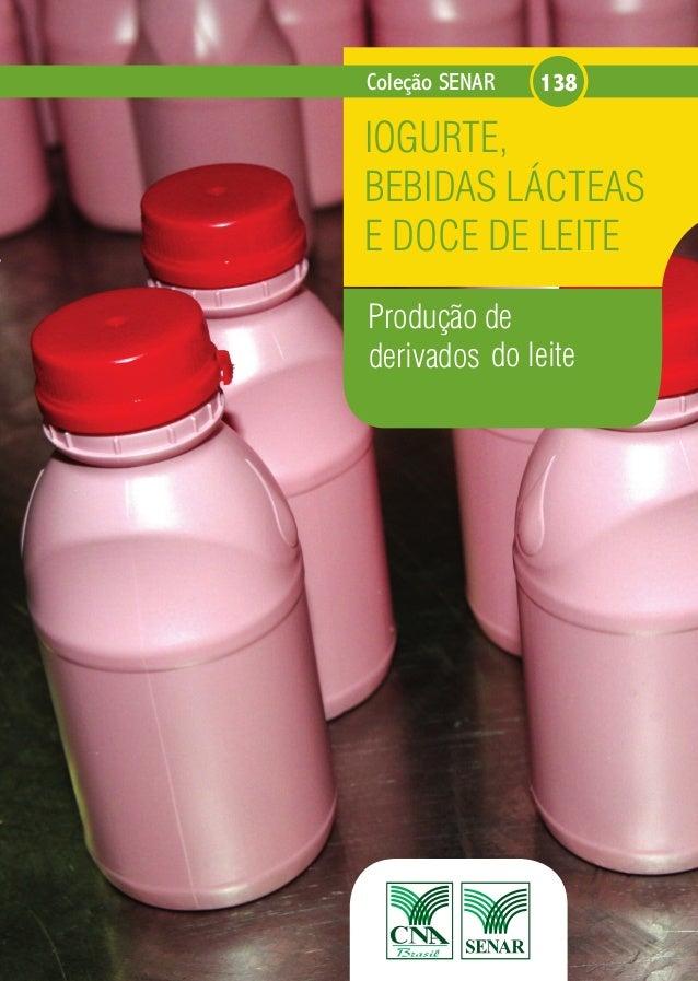 Coleção SENAR 138  IOGURTE,  BEBIDAS LÁCTEAS  E DOCE DE LEITE  IOGURTE, BEBIDAS LÁCTEAS E DOCE DE LEITE Coleção SENAR 138 ...