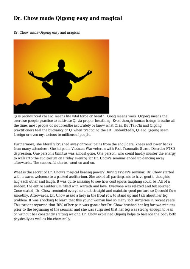 Dr. Chow made Qigong easy and magical Dr. Chow made Qigong easy and magical  Qi is pronounced chi and means life vital for...